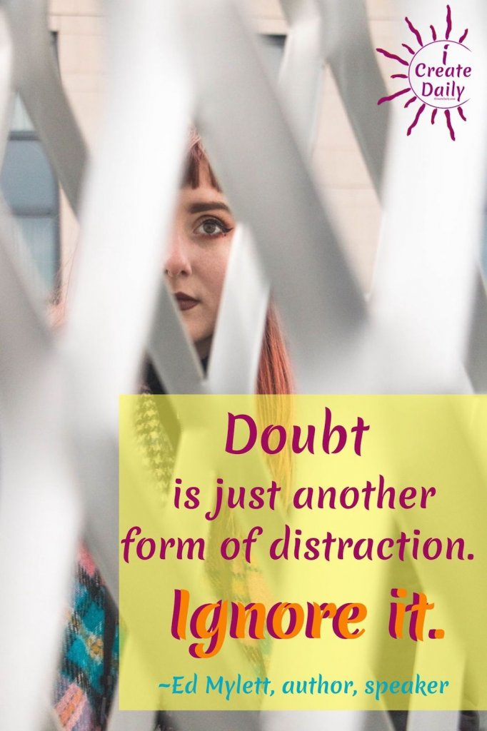 Quotes by Ed Mylett on Doubt. #EdMylettQuotes #DoubtQuotes #DistractionsQuotes #EmpowermentQuotes #FearQuotes