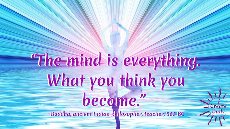 The mind is everything. What you think you become. Buddha - #BuddhaQuote #PowerfulMind #YouBecomeWhatYouThink #CreateYourReality #Visioning