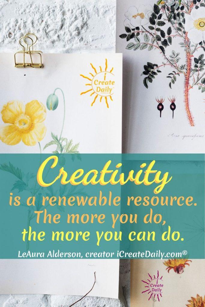 "CREATIVITY - A RENEWABLE RESOURCE: ""Creativity is a readily renewable resource."" ~Devani Anjali Alderson, iCreateDaily.com® #Motivation #Creativity #ICreateDaily #DailyGoals #GoalJournal #GoalsJournals"
