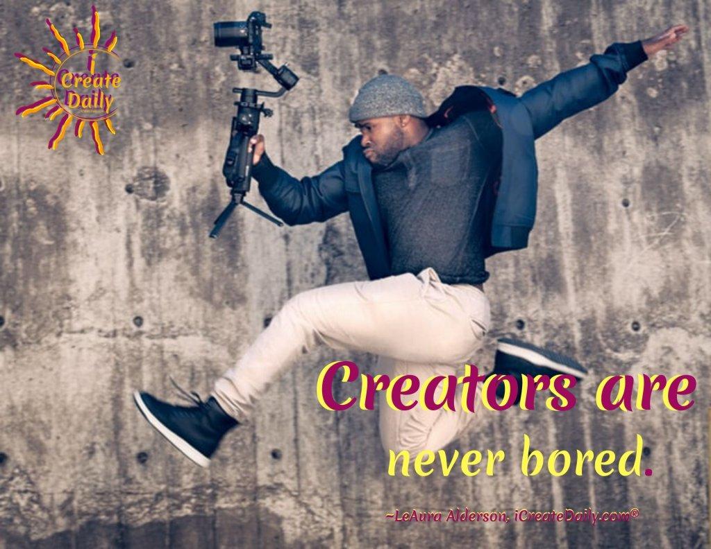 Make the most of your time! Creators are never bored. #MakeTheMostOfYourTime #CreatorsAreNeverBored #AlwaysSomethingToDo #AchieveYourGoals #BestSelf