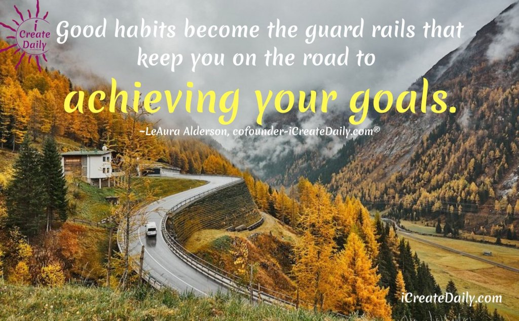 Good habits become the guard rails that keep you on the road to achieving your goals. #PowerfulMind #Goals #AchieveGoals #SettingGoals #GoodHabits
