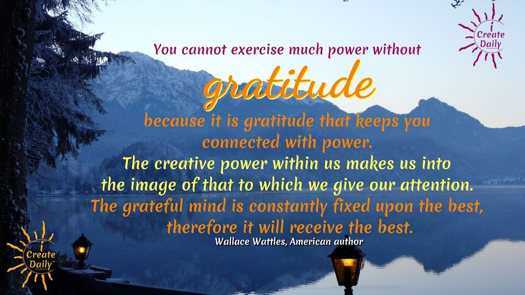 """GRATITUDE QUOTE - Wallace Wattles Quote. #GratitudeQuote GRATITUDE QUOTES: """"You cannot exercise much power without gratitude because it is gratitude that keeps you connected with power. The creative power within us makes us into the image of that to which we give our attention. The grateful mind is constantly fixed upon the best, therefore it will receive the best."""" ~Wallace Wattles, American author, 1860-1911 #GratitudeQuotes #Mindset #Transformation #Power #Positivity #Motivation #Inspiration #Quotes"""