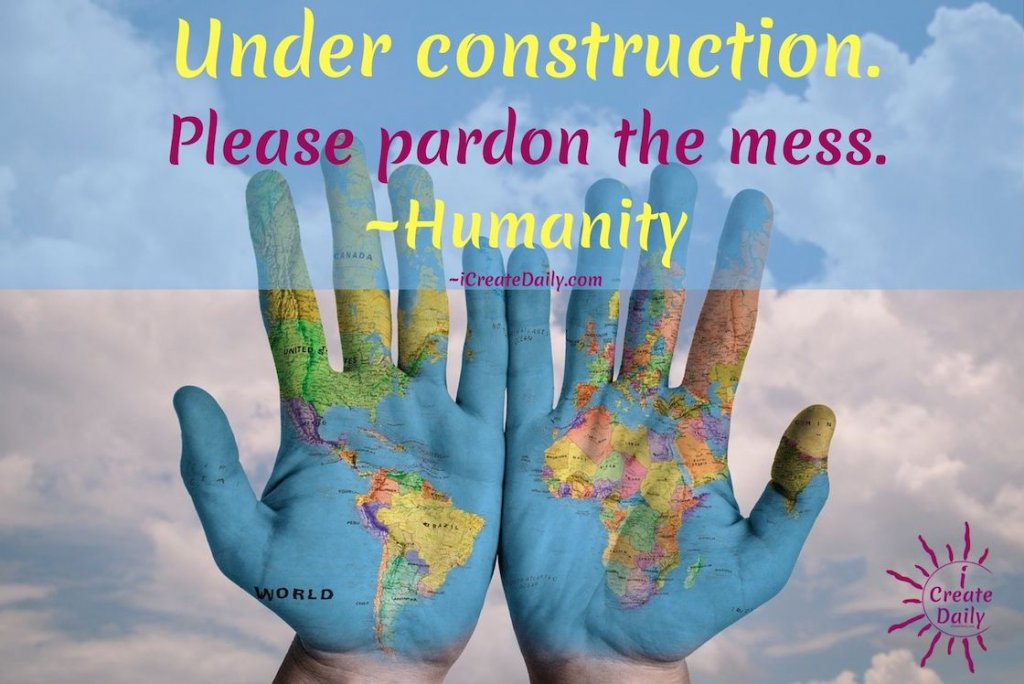 Humanity under construction quote. #GrowthQuotes #HumanityQuotes #PersonalDevelopmentQuotes #EarthQuotes #Covid19Quotes