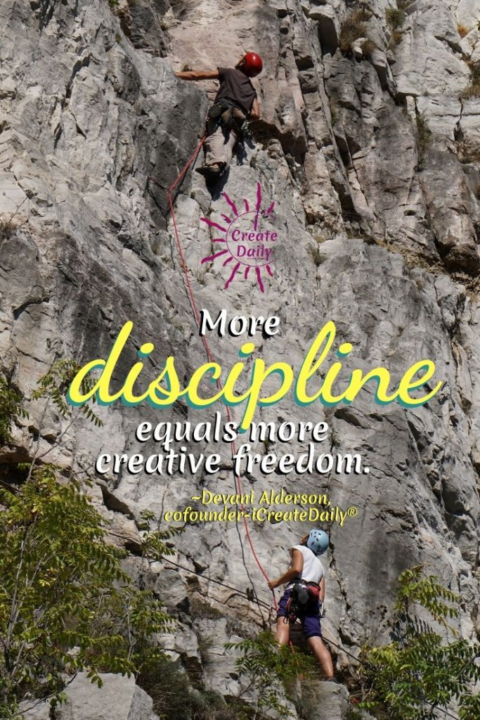 """More discipline equals more creative freedom."" ~Devani Alderson, cofounder - iCreateDaily® #CreativeDiscipline #DisciplineQuote #CreativeFreedom #CreativityQuote #Goals #CreativeConstraints #PersonalDevelopment #iCreateDaily"