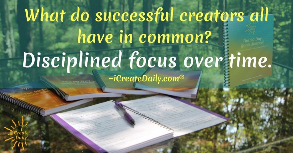 """""""What do successful creators all have in common? Disciplined focus over time.""""~iCreateDaily.com® #SuccessQuottes #Creators #Discipline #Focus ##Persistence"""