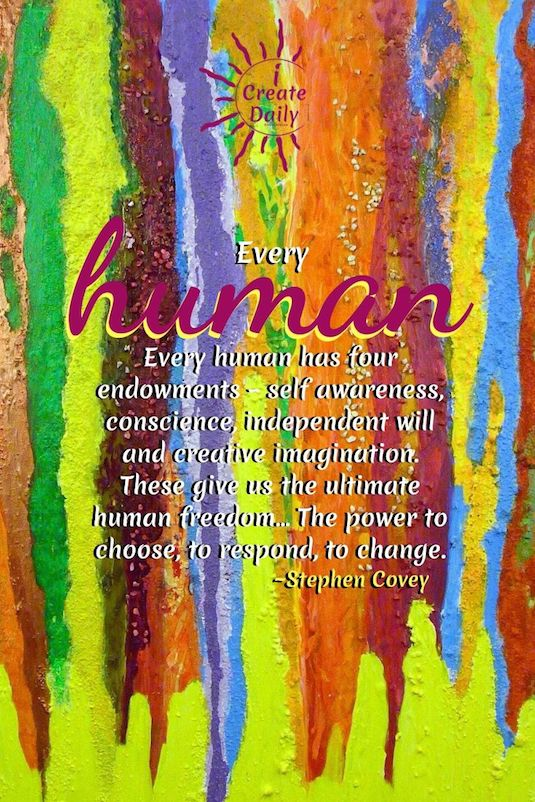 """""""Every human has four endowments - self-awareness, conscience, independent will and creative imagination. These give us the ultimate human freedom... The power to choose, to respond, to change."""" ~Stephen R. Covey, entrepreneur, author, speaker, 1932-2012 #StephenCoveyQuote #HumanFreedom #CreativeImaginationQuote"""