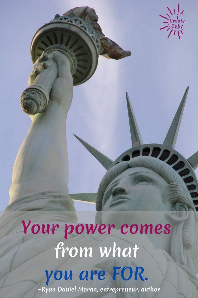 What do you stand for? Your power comes from what you are FOR. ~Ryan Daniel Moran, Capitalism.com  #WhatDoYouStandFor #CapitalismQuotes #AmericaQuotes #FreedomQuotes #LibertyQuotes #StandFor #WhatDoYouStandForQuotes