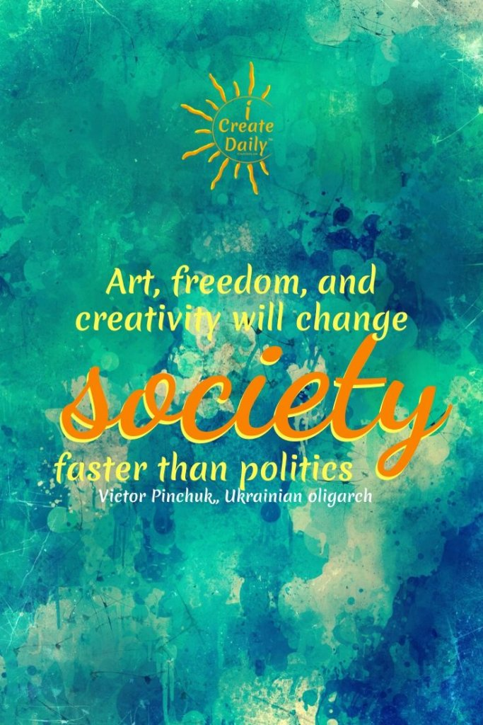 Art and Freedom - Victor Pinchuk Quote: #Art #FreedomQuote #PoliticsQuote #Artists #ChangeAgents #PersonalDevelopment #iCreateDaily
