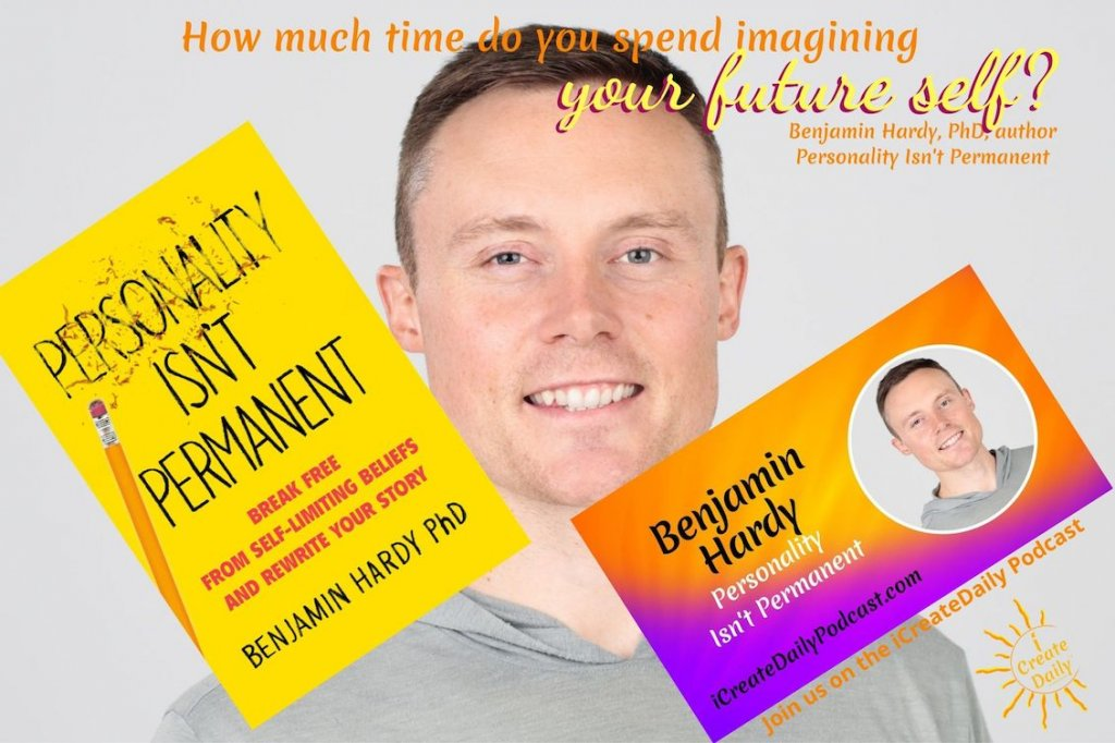 How much time do you spend imagining your future self? ~Benjamin Hardy, PhD psychologist, author, Personality Isn't Permanent. Create Your Future Self - The Day is the Way™, iCreateDaily.com® #BenjaminHardy #PersonalityIsntPermanent #FutureSelf #Visioning #CreateYourLife