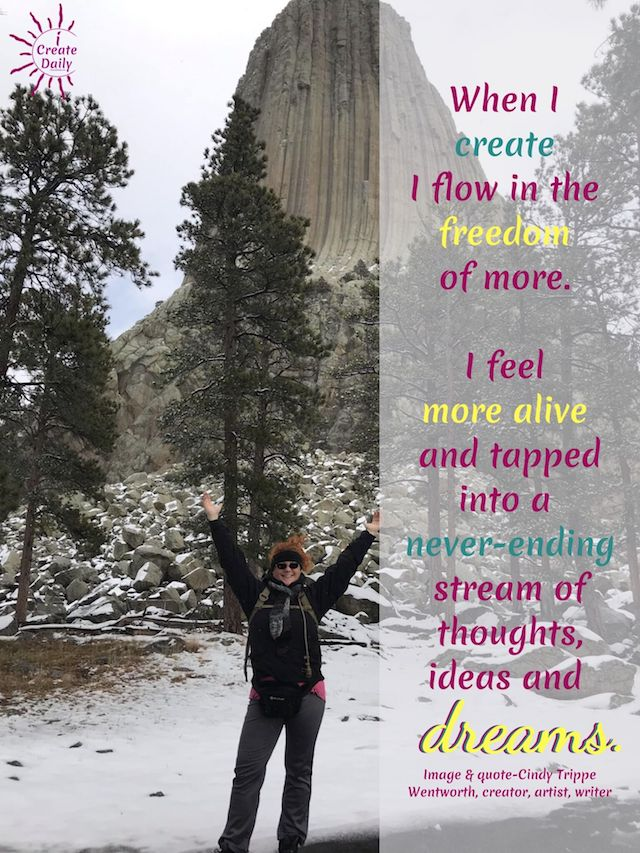 """Creativity and Freedom Quote: """"""""When I create I flow in the freedom of more. I feel more alive and tapped into a..."""" by Cindy Trippe Wentworth, creator, artist, poet, writer. #FreedomQuote #CreativityQuote, #DreamsQuote #Inspiration #Creators"""