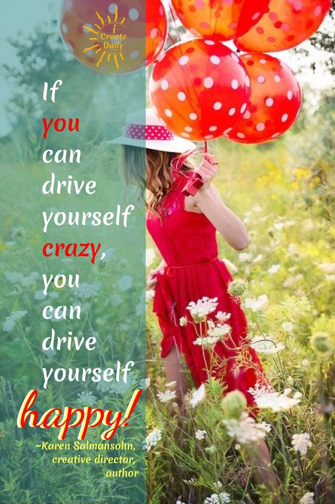 HAPPY QUOTE - Do you sometimes drive yourself crazy? We love this take on it all. DRIVE YOURSELF HAPPY!! #PositivityQuote #HappyQuote #Happiness #DriveYourselfHappy #iCreateDaily #CreateYourDay