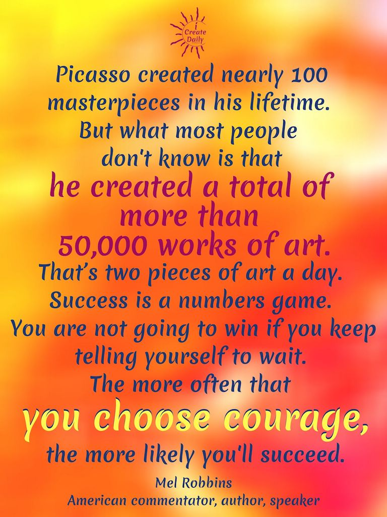 """Picasso created nearly 100 masterpieces in his lifetime. But what most people don't know is that he created a total of more than 50,000 works of art. That's two pieces of art a day. Success is a numbers game."" ~Mel Robbins, commentator, author, speaker, b.10/6/1968 #MelRobbinsQuotes #PicassoQuote #AboutPicasso #SuccessQuote #SuccessIs #NumbersGame #Winners #DontWait #Do #iCreateDaily"