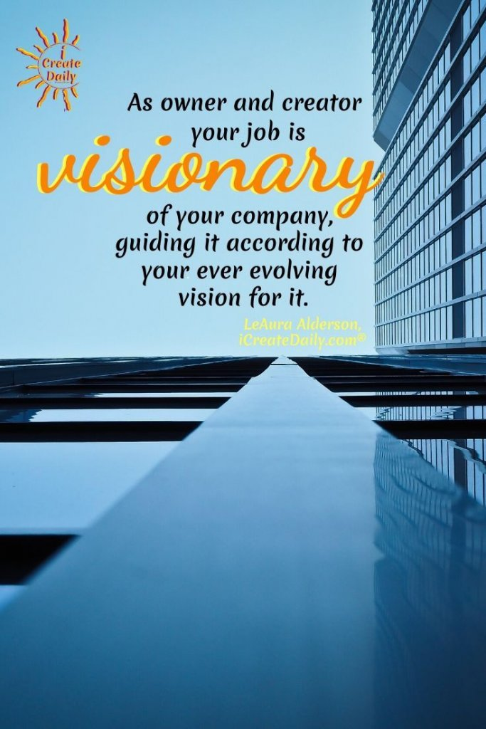 As an owner, your job is visionary of your company, guiding it according to your ever evolving vision for it. ~LeAura Alderson, Cofounder-iCreateDaily.com® #EntrepreneurQuotes #CreatorQuote #VisionaryQuote #BusinessOwnerQuote #Inspirational