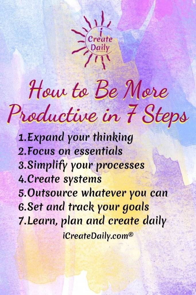 How to be more productive in 7 Steps. ~iCreateDaily.com® #Productivity #BeMoreProductive #GetStuffDone #Goals #SetGoals #GoalSetting #Focus