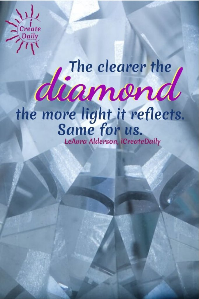 The clearer the diamond the more light it reflects. Same for us. ~LeAura Alderson, cofounder-iCreateDaily® #Clarity #Purpose #Reflection #PersonalDevelopment