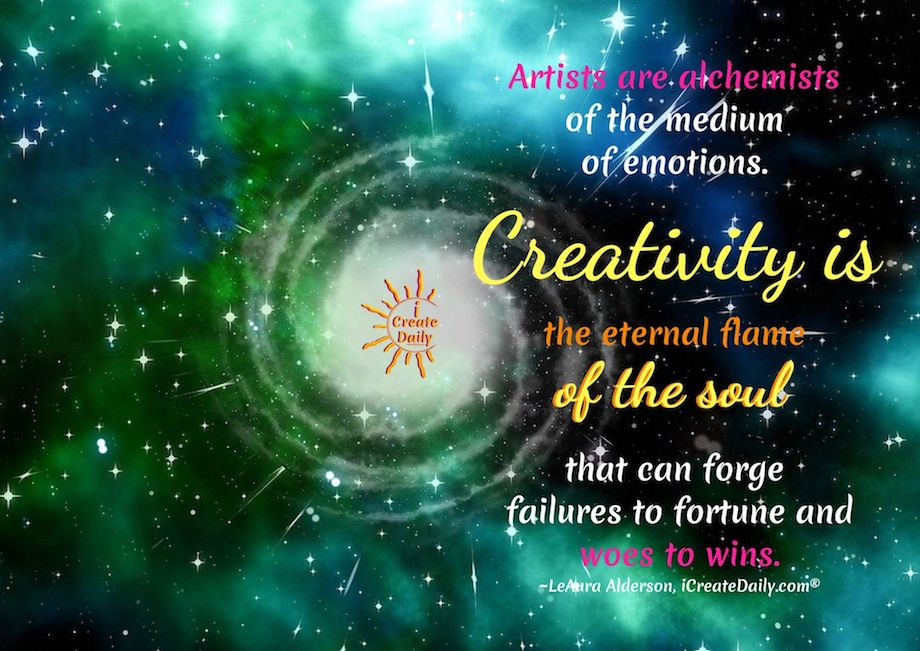 Artists are alchemists of the medium of emotions. Creativity is the eternal flame of the soul that can forge failures to fortune and woes to wins. ~LeAura Alderson, cofounder - iCreateDaily.com® #CreativityQuotes #Creativity #AlchemistQuotes #ArtistsAlchemists #Soul #Inspiration #ArtQuotes #ArtistQuotes #PersonalDevelopment #iCreateDaily