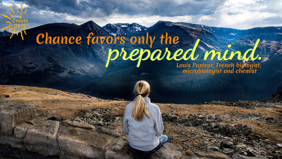 Louis Pasteur Quote: Chance favors only the prepared mind. #CreativeMuse #MuseQuotes #Muse #YourMuse #Creativity #DailyDoing