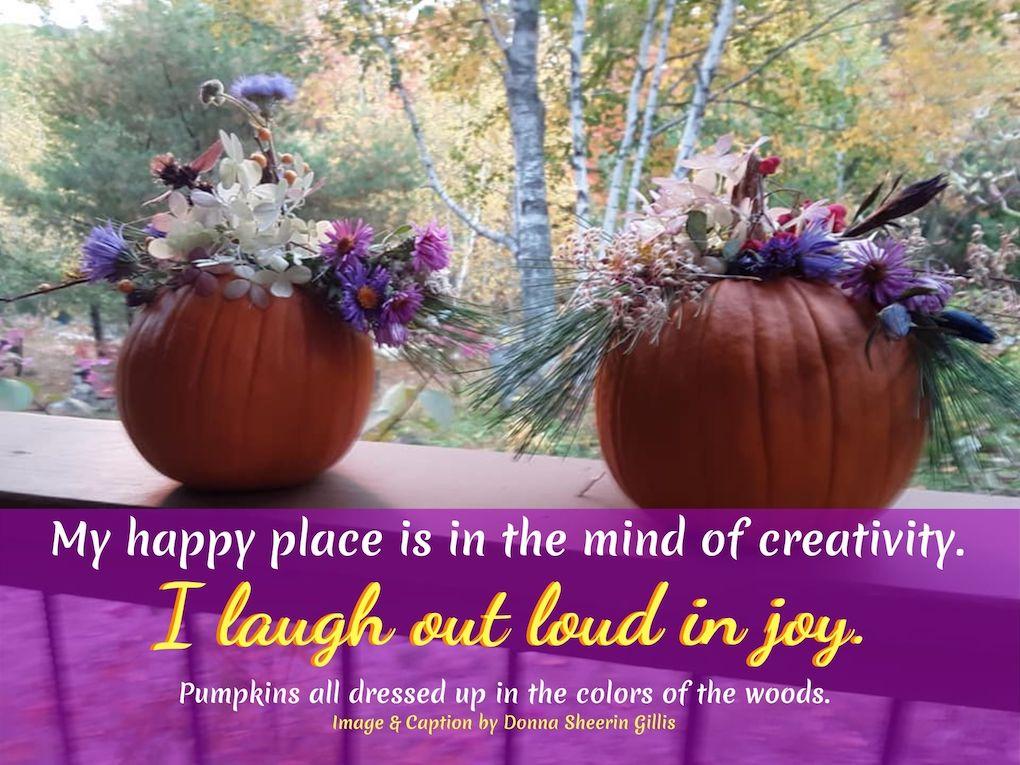 CREATIVITY... MY HAPPY PLACE. #CreativityQuote #MyHappyPlace #Happiness #HappinessQuote #JoyQuote #Creativity #FallArt #PumpkinDesigns #PumpkinDecoratios