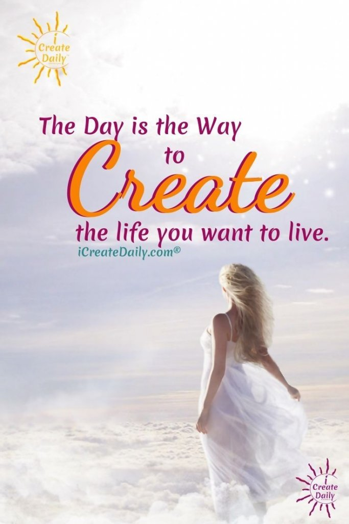 The Day is the Way. #iCreateDaily #TheDayIsTheWay #Create #Empowerment #PersonalDevelopment #Inspiration #IntegratedLife