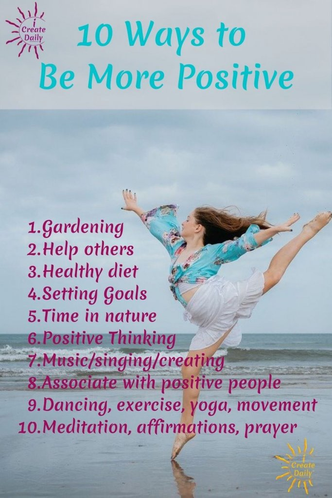 10 Ways to Be More Positive #PositiveThinking #Positivity #BeMorePositive #Creativity #iCreateDaily