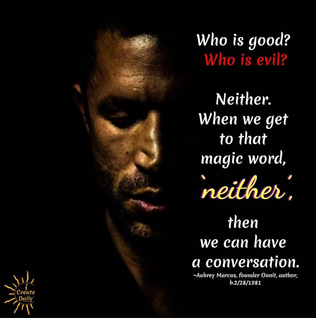 Aubrey Marcus Quote on Good and Evil. #AubreyMarcus #GoodAndEvilEssay #AubreyMarcusArticle #GoodAndEvil #iCreateDaily #AubreyMarcusQuote