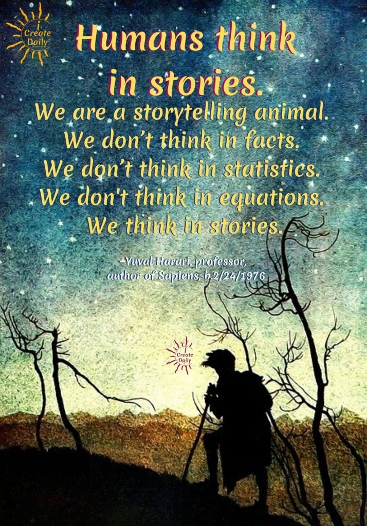 Stories Quote - Humans think in stories, Yuval Noel Harari quote from his book, Sapiens #YuvalHarariQuote #YuvalNoahHarariQuote #ImportanceOfStories #ImportanceOfStory #iCreateDaily.com