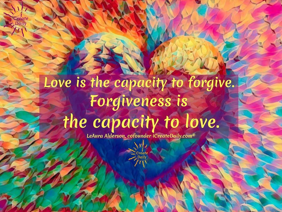 Love is the capacity to forgive. #LoveQuote #ForgivenessQuote #Forgiveness #Love #iCreateDaily