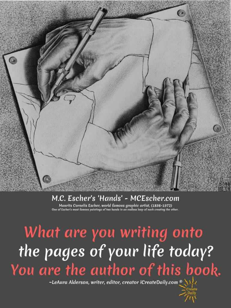 MCEscher Hands-What are you writing on the pages of your life-quote-iCreateDaily.com