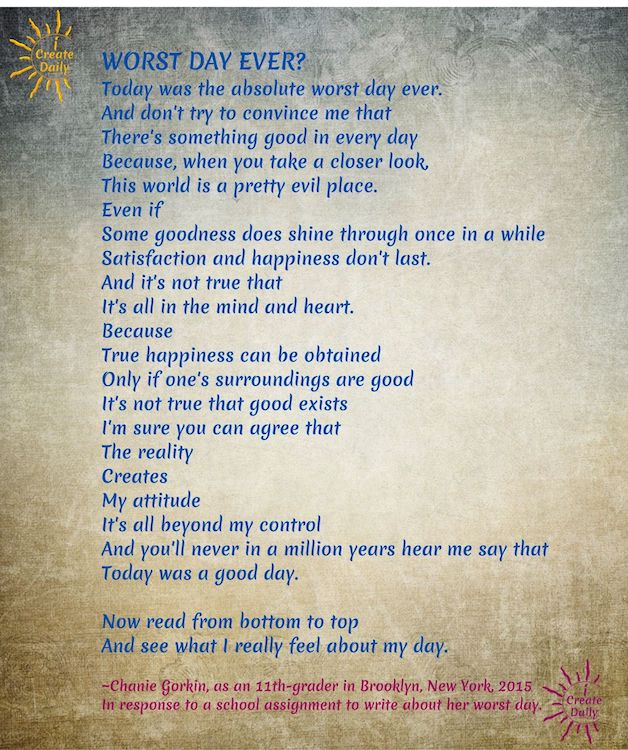 WORST DAY EVER? Poem by Chanie Gorkin, as an 11th-grader in Brooklyn, New York, in 2015, in response to a school assignment to write about her worst day ever. #PositiveThinking #Positivity #CreateYourDay #YouHaveThePower #PositivePoem #iCreateDaily
