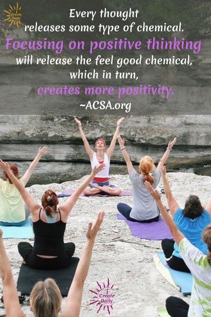 Every thought releases some type of chemical. Focusing on positive thinking will release the feel good chemical, which in turn, creates more positivity. ~SOURCE: ACSA.org  #PositiveThinking #Hormones #Emotions #FeelGoodChemical #Positivity #iCreateDaily