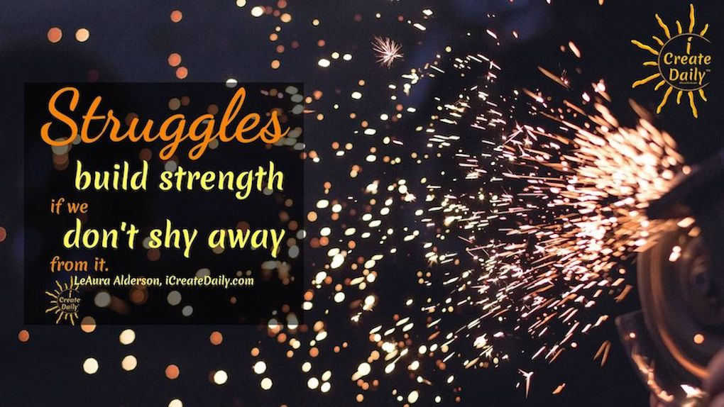 STRUGGLE QUOTE - Build StrengthStruggles build strength and make you stronger if you embrace and face the challenge. #strengthQuote #StrugglesQuote #StrugglesMakeUsStronger #WhatDoesntKillYouMakesYouStronger #iCreateDaily