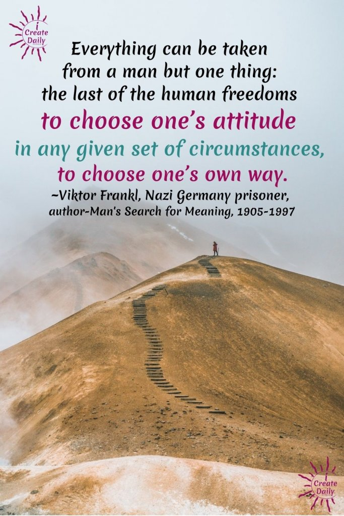 VIKTOR FRANKL QUOTE: The last of the human freedoms to choose one's attitude... #ViktorFranklQuote #FranklQuote #ChooseYourWay #AttitudeQuote #Attitude #iCreateDaily