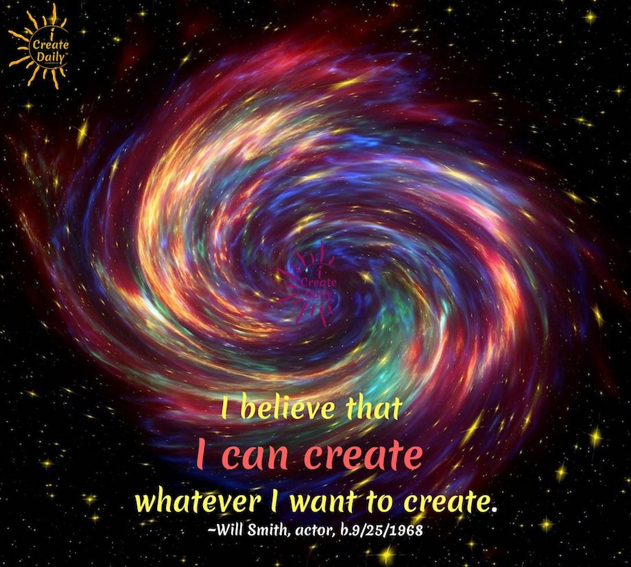 WILL SMITH QUOTES: I believe that I can create whatever I want to create. ~Will Smith, actor, b.9/25/1968 #WillSmithQuotes #iCreateDaily #Belief #Creation #Manifestion