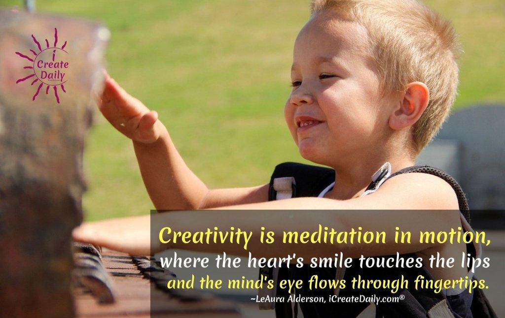 Creativity is meditation in motion. #HeartWork #Creativity #MeditationInMotion #CreativityQuote #iCreateDaily