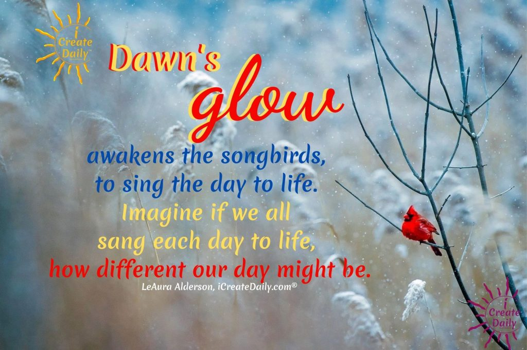 SING YOUR DAY TO LIFE!!! #DawnQuote #SongbirdQuote #GoodMorningQuotes #Positivity #GoodDay #iCreateDaily