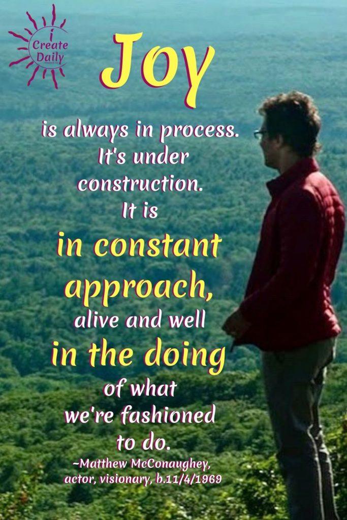 Matthew McConaughey Quote on Joy #MatthewMcConaugheyQuote #JoyQuote #QuoteOnJoy #iCreateDaily