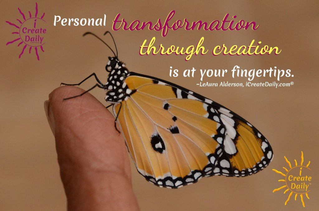 PERSONAL TRANSFORMATION THROUGH CREATION - #PositiveQuote #Transformation #PersonalDevelopment #PersonalTransformation #Creation #iCreateDaily #Metamorphosis #TransformationThroughCreation