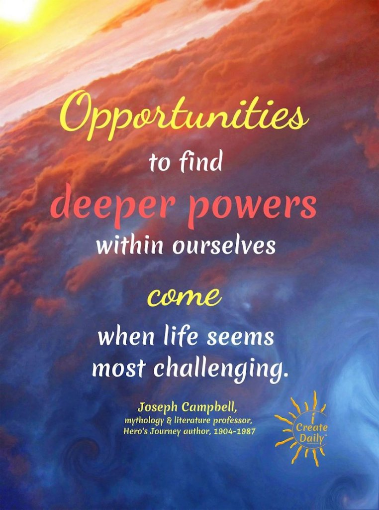 JOSEPH CAMPBELL QUOTE ABOUT CHALLENGE and STRUGGLE. #JosephCampbellQuotes #OpportunitiesQuote #Adversity #ChallengesQuote #DeeperPowers #StrugglesQuotes #iCreateDaily