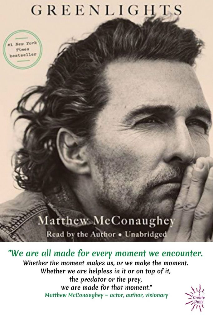 Matthew McConaughey's book Greenlights and Matthew McConaughey quotes to love. Matthew is an extraordinary human being, philosopher and visionary, and a man to watch. #MatthewMcConaugheyQuotes #MatthewMcConaugheyBook #Greenlights #iCreateDaily