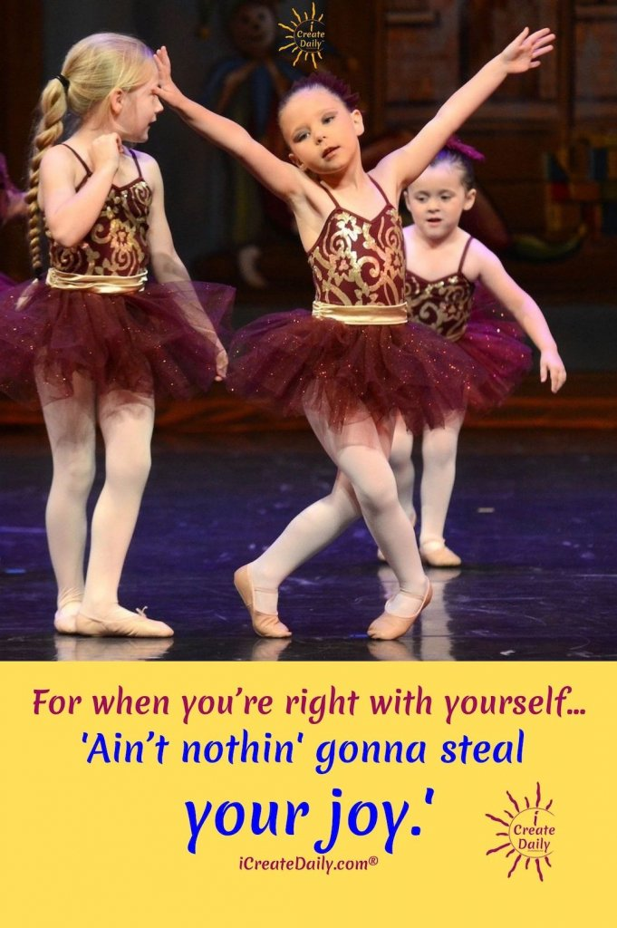 WHEN YOU'RE RIGHT WITH YOURSELF...There Aint Nothing Gonna Steal My Joy. 6 y/o dancer in choir and song. lyrics. Joy and Positivity Quote #AintNothingGonnaStealMyJoy #6yearOldDancer #PositivityQuote #iCreateDaily #LoveYourself #PersonalDevelopment