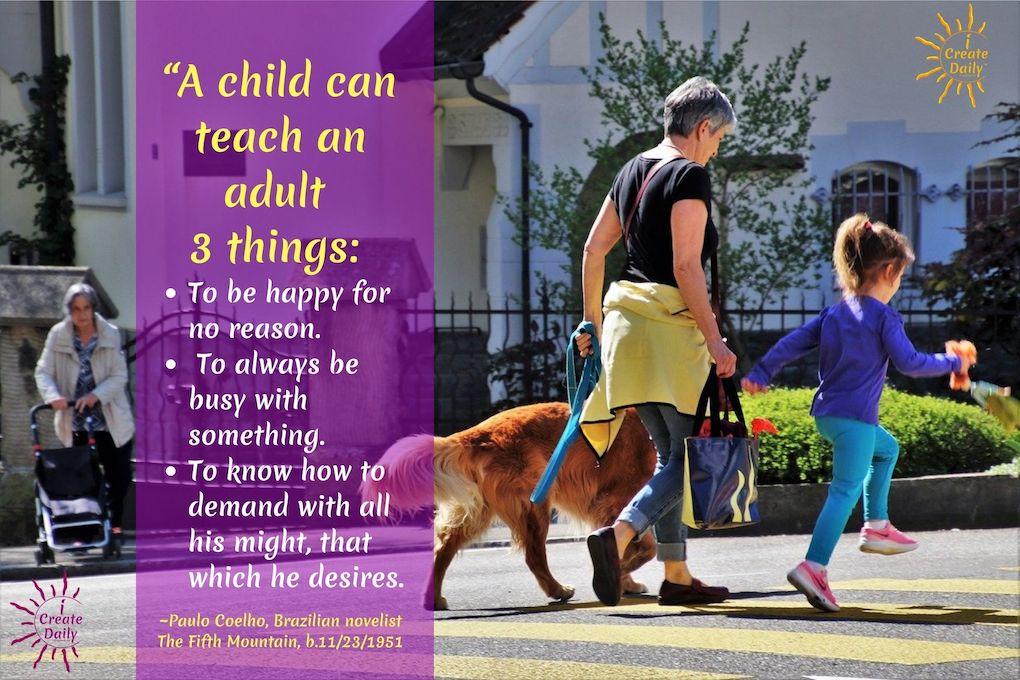 Paulo Coelho Quote on 3 THINGS THAT CHILDREN CAN TEACH ADULTS. #PauloCoelhoQuote #LessonsFromChildren #WhatChildrenTeachAdults #iCreateDaily #WisdomOfChildren