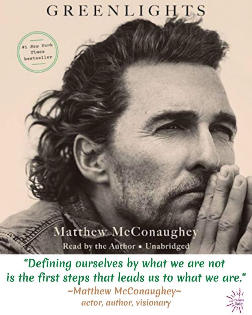 MATTHEW McCONAUGHEY QUOTES Matthew McConaughey's book Greenlights and Matthew McConaughey quotes to love. Matthew is an extraordinary human being, philosopher and visionary, and a man to watch. #MatthewMcConaugheyQuotes #MatthewMcConaugheyBook #Greenlights #iCreateDaily #PersonalDevelopment #WhoAmI
