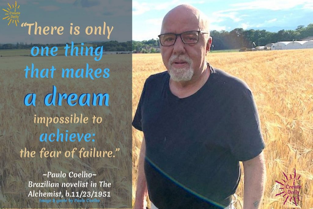 PAULO COELHO -FAILURE QUOTE from The Alchemist on the only thing that makes a dream impossible. #PauloCoelhoQuotes #TheAlchemistQuote #Dreams #WhatMakesADreamImpossible #ImpossibleDreams #FearOfFailure