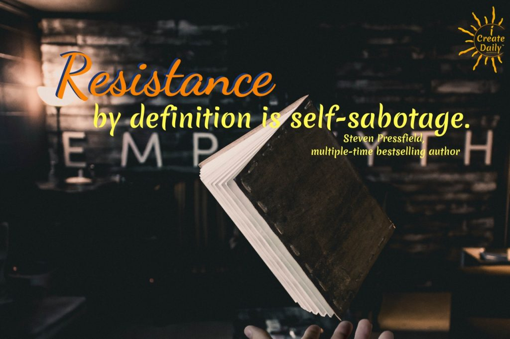 "STEVEN PRESSFIELD QUOTE:""Resistance by definition is self-sabotage.""~Steven Pressfield, fiction & non-fiction author #StevenPressfield #Writers #Authors #iCreateDaily #ResistanceQuote #SelfSabotageQuote #SabotageQuote #StevenPressfieldQuote #enemyWithinQuote"