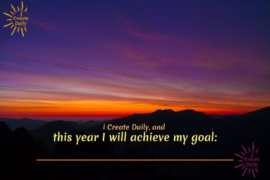 i CREATE DAILY, and this year I WILL ACHIEVE MY GOAL! Setting New Years Goals. #GoalSetting #SettingGoals #iCreateDaily #MyGoal #NewYearsGoals #Affirmation