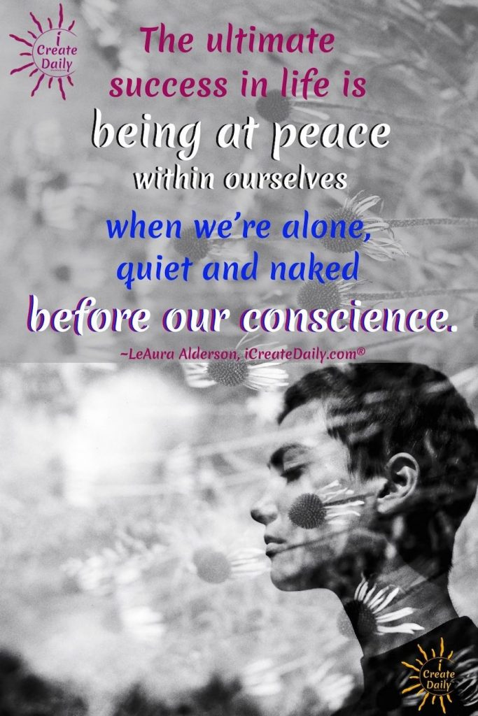 The ultimate success in life. #SuccessInLife #Peace #SelfReflection #Happiness #PeaceWithin #Peaceful #iCreateDaily #Conscience