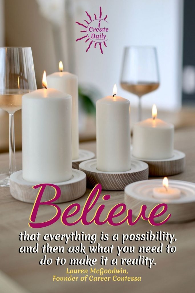 """BELIEF & MINDSET QUOTE"""" """"""""Believe that everything is a possibility, and then ask what you need to do to make it a reality.""""Quote by Lauren McGoodwin, Founder of Career Contessa, author""""  #WinningMindset #WinnersMindset #Mindset #Winnrers #iCreateDaily #Possibility #Belief"""