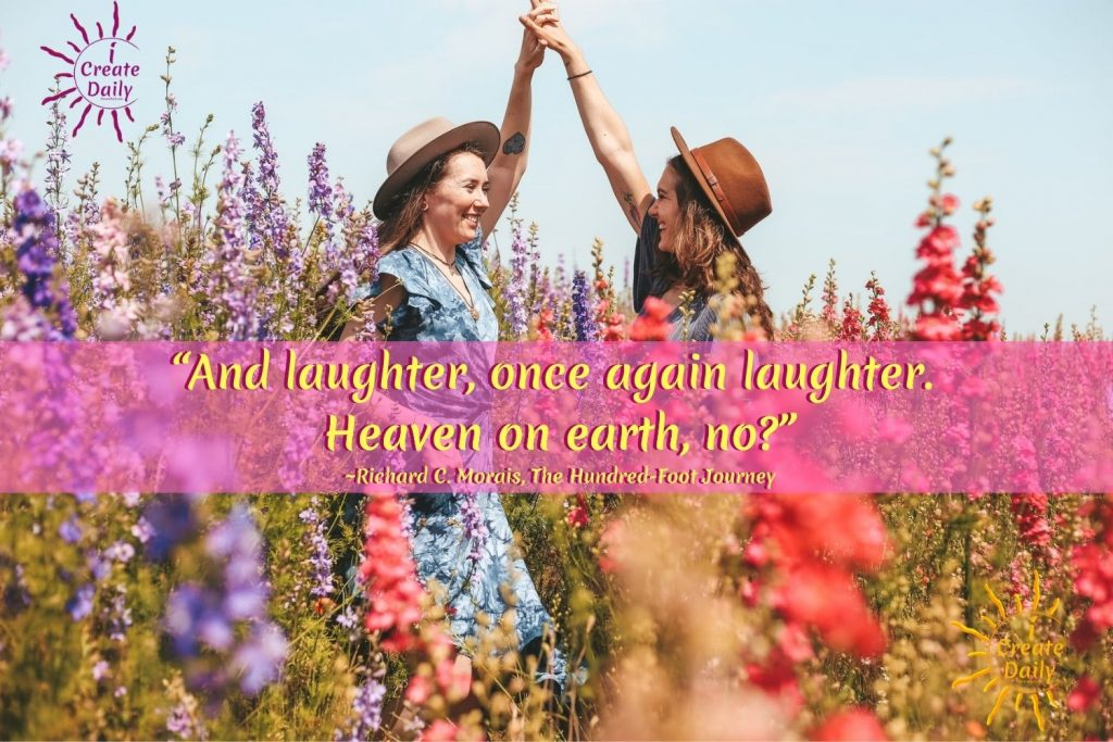 """Hundred Foot Journey Quote on laughter. """"And laughter, once again laughter. Heaven on earth, no?"""" Hundred Foot Journey movie quote; #RichardCMorais #HundredFootJourney #ChefMovies #BestChefMovie #iCreateDaily"""