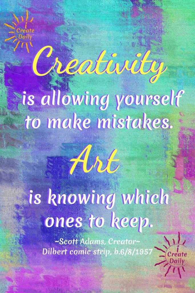CREATIVITY QUOTE by Dillard Creator, Scott Adams on abstract art background. #MistakesQuote #CreativityQuote #ScottAdamsQuote #ArtQuote #iCreateDaily #DillardCreatorQuote
