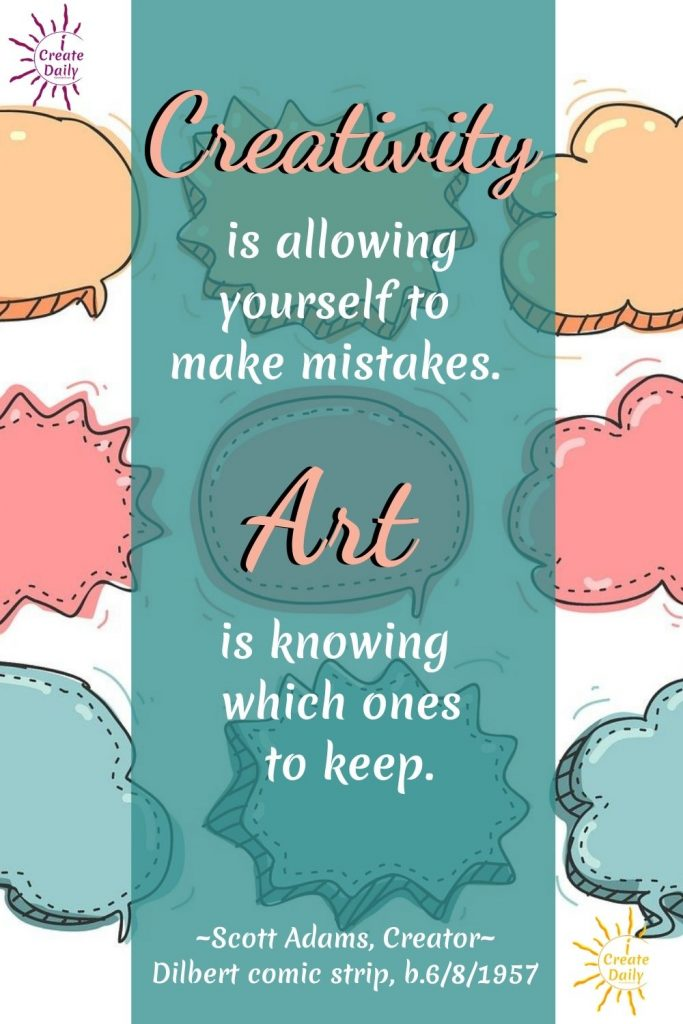 CREATIVITY QUOTE by Dillard Creator, Scott Adams on comic bubbles art background. #MistakesQuote #CreativityQuote #ScottAdamsQuote #ArtQuote #iCreateDaily #DillardCreatorQuote